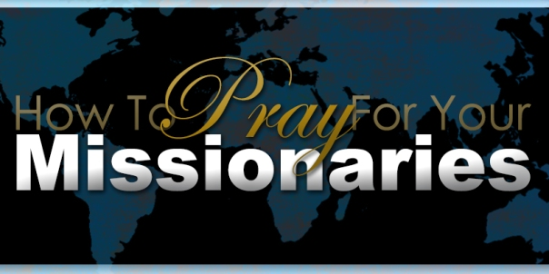 How To Pray For Your Missionaries